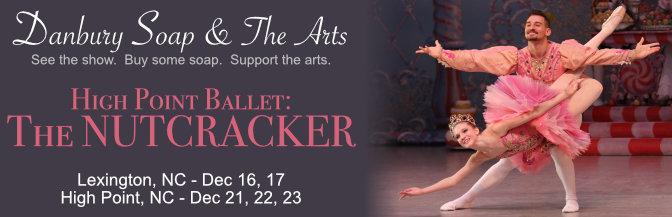Soap & The Arts – High Point Ballet Nutcracker – Dec 16-23