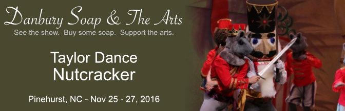 Danbury Soap @Taylor Dance Nutcracker Nov 25-27, 2016